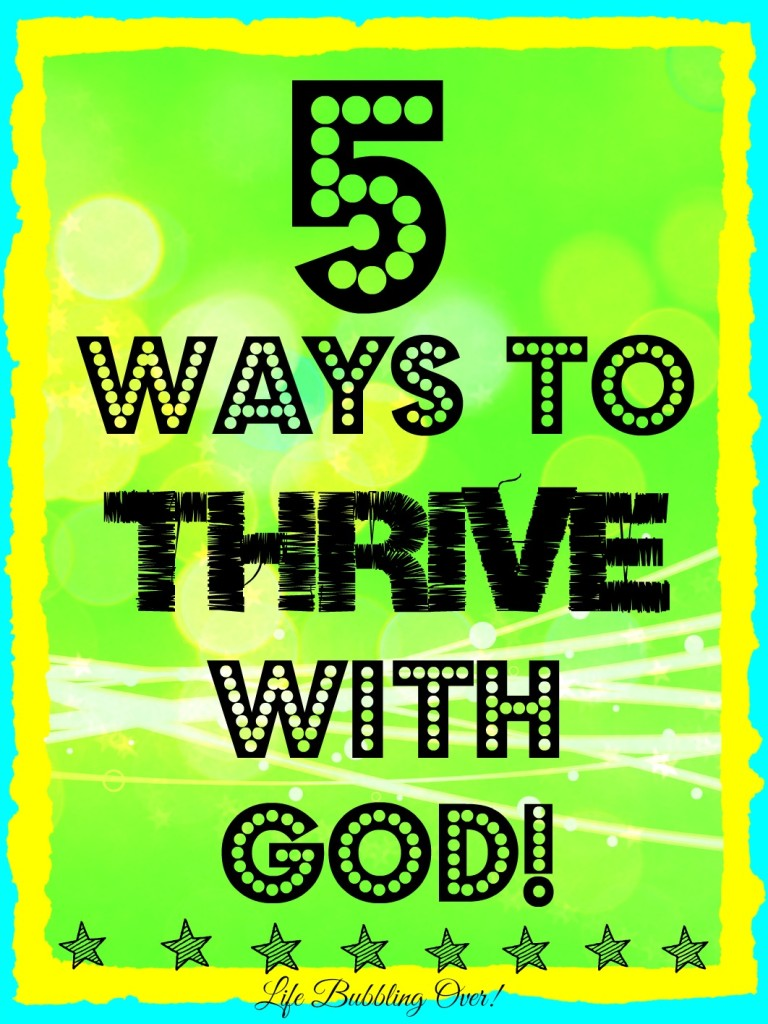 5 Ways To Thrive With God