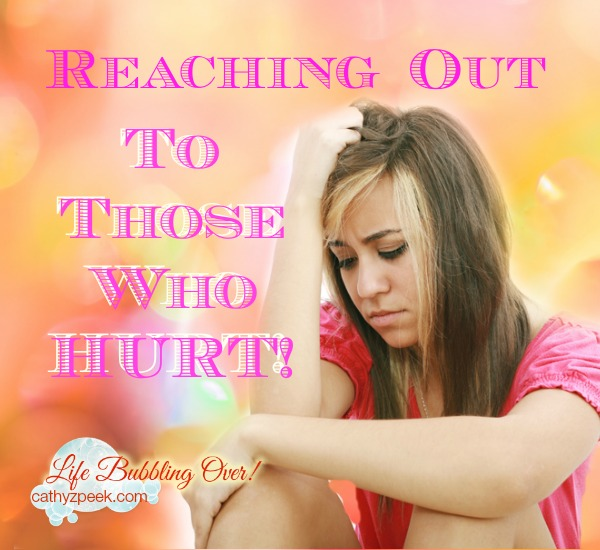 Reaching Out To Those Who Are Hurting!