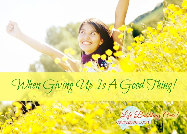 When Giving Up Is A Good Thing!